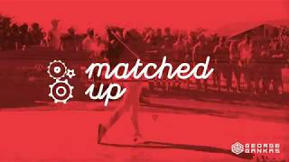 Matched Up :  Ep.1 -  What is a match up?