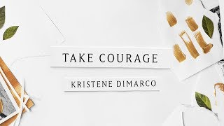 Take Courage (Lyric Video) // Kristene DiMarco // Where His Light Was