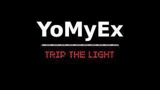 YoMyEx -  Trip the Light