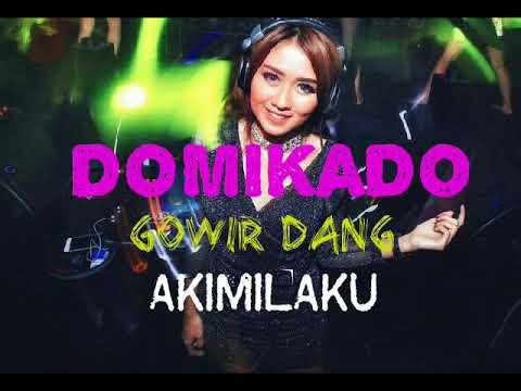 DJ TERBARU DOMIKADO GOWIR DANG AKIMILAKU MIX KAMI MABOK KAMPUT 2018