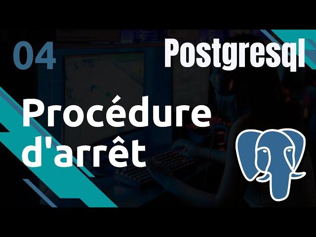 PostgreSQL - 4. Procédures arrêt et démarrage