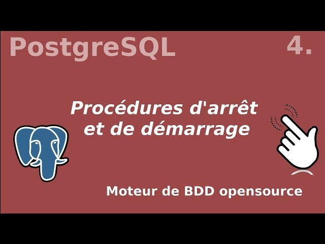 PostgreSQL - 4. Procédures arrêt et démarrage | tutos fr