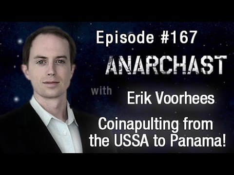 Anarchast Ep. 167 Erik Voorhees - Coinapulting From the USSA to Panama