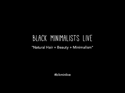 Black Minimalists: Natural Hair + Minimalist Beauty Live Chat Part 1