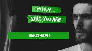 Mihail - Who You Are (MoonSound Remix)