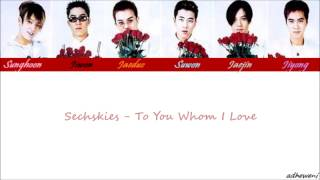 Sechskies - To You Whom I Love [Hangul, Rom, English Lyrics]