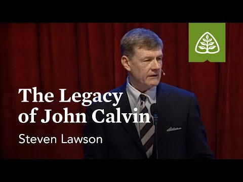 Steven Lawson: The Legacy of John Calvin