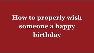 How To Properly Wish Someone A Happy Birthday Youtube