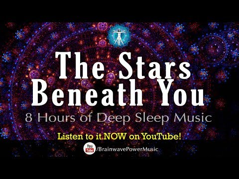 """The Stars Beneath You"" - 8 Hour Deep Sleep Music with Good Dreams, Relaxation and Dream Recall"