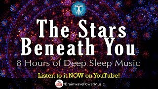 'The Stars Beneath You' - 8 Hour Deep Sleep Music with Good Dreams, Relaxation and Dream Recall