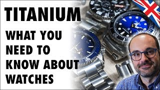 Titanium watches: what you need to know before buying one.