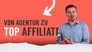 Von erfolgreicher Agentur zum Top Affiliate in Deutschland
