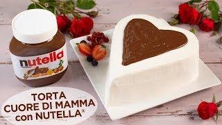 TORTA CUORE DI MAMMA CON NUTELLA® - Ricetta Facile Speciale per la Festa della Mamma