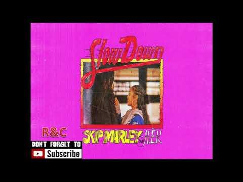 Skip Marley Ft. H.E.R - Slow Down {2019}