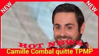 Camille Combal quitte TPMP, a-t-il été approché par Yann Barthès et Quotidien? Sa réponse face