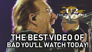 THE BEST video of U2's BAD you'll watch TODAY!