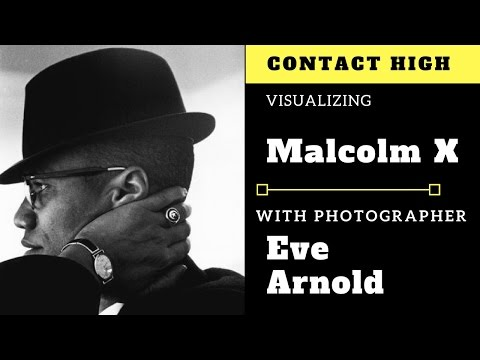 Visualizing Malcolm X with Photographer Eve Arnold