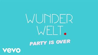 Wunderwelt  Party Is Over (Lyric Video)