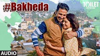 Bakheda Audio Song || Toilet- Ek Prem Katha | Akshay Kumar, Bhumi | Sukhwinder Singh,Sunidhi Chauhan