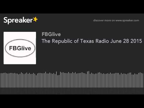 The Republic of Texas Radio June 28 2015