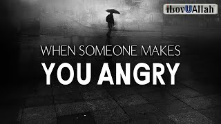 WHEN SOMEONE MAKES YOU ANGRY