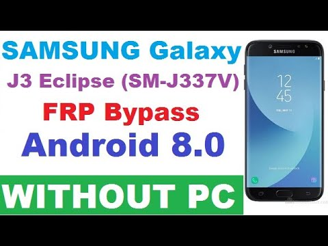 SAMSUNG Galaxy J3 Eclipse (SM-J337V) FRP/Google Lock Bypass Android 8 0   WITHOUT PC