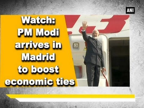 Watch: PM Modi arrives in Madrid to boost economic ties - ANI News
