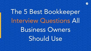 The 5 Best Bookkeeper Interview Questions All Business Owners Should Use