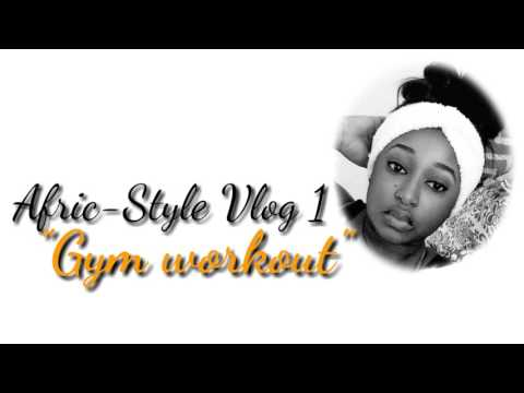 """Afric-Style Vlog 1 """"Gym workout"""""""