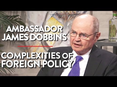 The Complexities of Foreign Policy (Ambassador James Dobbins)