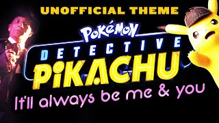 It'll Always Be Me & You - Detective Pikachu Theme