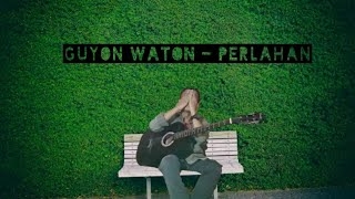 Download Guyon waton - Perlahan (cover)