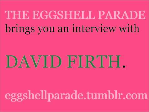David Firth Interview The Eggshell Parade