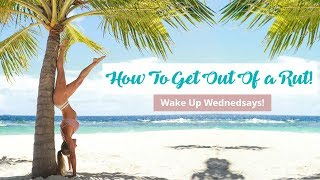 HOW TO GET OUT OF A RUT - Wake Up Wednesdays! | Rebecca Louise