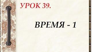 Русский язык для начинающих. УРОК 39. ВРЕМЯ - 1