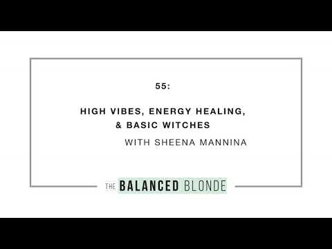 Ep. 55 ft. Sheena Mannina - High Vibes, Energy Healing, & Basic Witches with Sheena Mannina