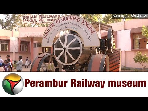 Perambur Railway museum - The place in Chennai you should visit in Summer vacation
