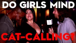 What Do Girls Think Of Cat Calling?  (Street Interviews!)