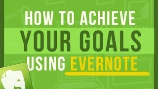 Evernote Tips: How To Use Evernote To Achieve Your Goals