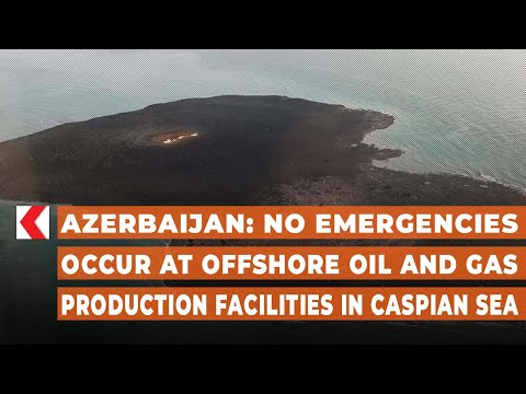 Azerbaijan: No emergencies occur at offshore oil and gas production facilities in Caspian Sea
