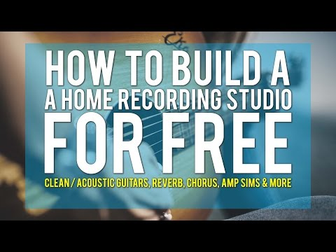How To Build A Home Recording Studio For Free - Clean / Acoustic Guitars