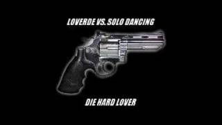 Loverde vs. Solo Dancing - Die Hard Lover (Remix)