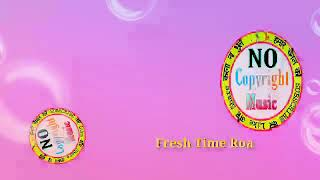 Fresh Time Roa ( No Copyright Music )New Release