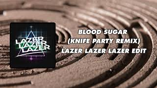 Pendulum - Blood Sugar (Knife Party Remix) [Lazer Lazer Lazer Edit]