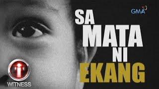 """I-Witness: """"Sa Mata ni Ekang,"""" a documentary by Kara David (full episode)"""