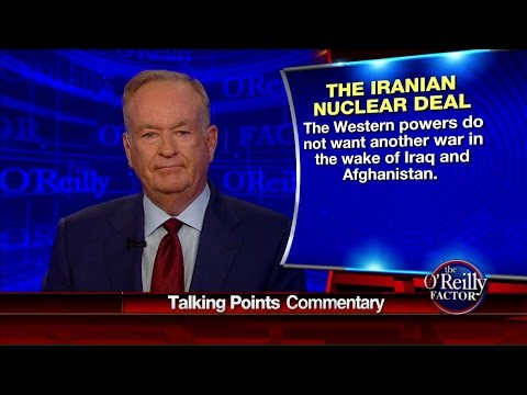 O'Reilly: The Point of the Iran Deal Is to Avoid War, Nothing Else
