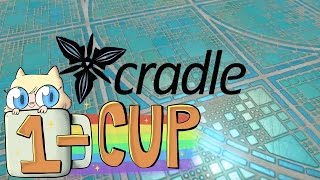 CRADLE First Impressions | 1-CUP