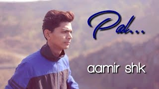 Pal Song 2018 | Cover By Aamir Shk ( download link in description )