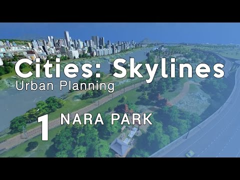 Cities Skylines Urban Planning: Episode 1 - NARA Park