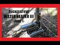Rocket Stove Water Heater III The BIG Bu